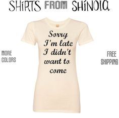 Sorry I'm late I didn't want to come.  by ShirtsFromShinola