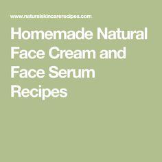 Homemade Natural Face Cream and Face Serum Recipes