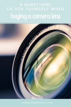 Ask yourself these questions before you buy any new lens, to make sure you buy the right lens for YOU.