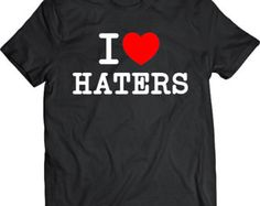 Funny I Love Haters Tee Shirt Tshirt Gift T-shirt Tee Shirt Mens Father Christmas Gift Great Gift I Heart Haters Cool T-shirt Tee Shirt