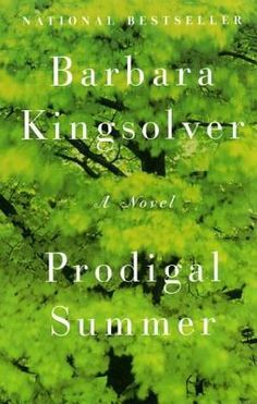'Prodigal Summer' by Barbara Kingsolver: such a gifted writer & a wonderful book! It is 'a hymn to wilderness that celebrates the prodigal spirit of human nature, and of nature itself'. (c. 2000)