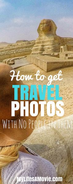You can either beat the crowds, avoid them, or use camera angles to hide them so you can get travel photos with no people in them!