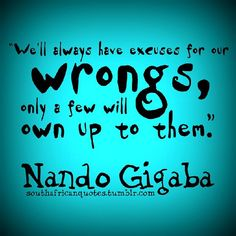 #NandoGigaba #Have #Excuses #Our #Wrongs #Only #Few #Will #Own #Up #Them #Quote #RSAQuotes #Quote #RSAQuotes   www.twitter.com/rsaquotes www.facebook.com/rsaquotes www.instagram.com/rsaquotes www.southafricanquotes.tumblr.com