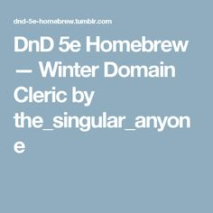 DnD 5e Homebrew — Winter Domain Cleric by the_singular_anyone