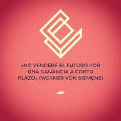 «No venderé el futuro por una ganancia a corto plazo» (Werner Von Siemens)