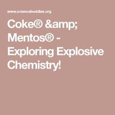 Coke® & Mentos® - Exploring Explosive Chemistry!
