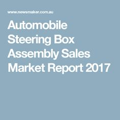 Automobile Steering Box Assembly Sales Market Report 2017
