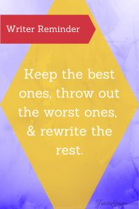 Keep the best ones, throw out the worst ones, and rewrite the rest. - TriciaGoyer.com