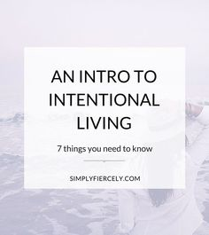 It seems like everybody is talking about intentional living lately, but what the heck does it really mean? And why does it matter?  I'm so glad you asked.