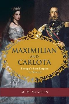 Maximilian and Carlota: Europe's Last Empire in Mexico:   <div>In this new telling of Mexico's Second Empire and Louis Napoléon's installation of Maximilian von Habsburg and his wife, Carlota of Belgium, as the emperor and empress of Mexico, Maximilian and Carlota brings the dramatic, interesting, and tragic time of this six-year-siege to life.<BR><BR>From 1861 to 1866, the French incorporated the armies of Austria, Belgium—including forces from Crimea to Egypt—to fight and subdue the ...
