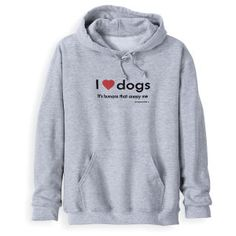 Humans Annoy Me Hoodie - Dog Beds, Gates, Crates, Collars, Toys, Dog Clothing & Gifts