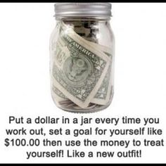 Put a dollar in the jar everytime you work out, set a goal for yourself to use that money to treat yourself!