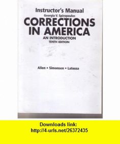 Instructors Manual / Corrections in America - Tenth Edition (9780131027305) Harry E. Allen, Clifford E. Simonsen, Edward J. Latessa , ISBN-10: 0131027301  , ISBN-13: 978-0131027305 ,  , tutorials , pdf , ebook , torrent , downloads , rapidshare , filesonic , hotfile , megaupload , fileserve