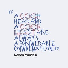"""""""A good head and a good heart are always a formidable combination."""""""