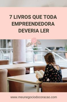 7 livros que toda empreendedora deveria ler | Meu Negócio do Coração Book Authors, Books, Blog Love, Work Inspiration, Marketing Digital, Book Lists, Business Marketing, Life Hacks, Study