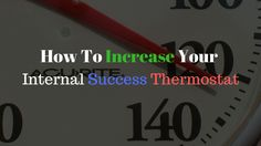 Do you want to change your life for the better?  You can by permanently increasing your internal success thermostat.  Here is how.  Please repin if you get value.
