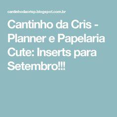 Cantinho da Cris - Planner e Papelaria Cute: Inserts para Setembro!!!