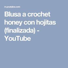 Blusa a crochet honey con hojitas (finalizada) - YouTube