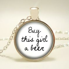 Buy This Girl A #Beer... Pendant. New on BourbonandBoots.com