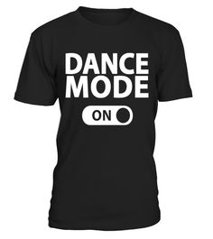 """# Dance Mode On Shirt - Funny Love Dancing Dancer Gift T-Shirt . Special Offer, not available in shops Comes in a variety of styles and colours Buy yours now before it is too late! Secured payment via Visa / Mastercard / Amex / PayPal How to place an order Choose the model from the drop-down menu Click on """"Buy it now"""" Choose the size and the quantity Add your delivery address and bank details And that's it! Tags: Are you looking for a danc"""