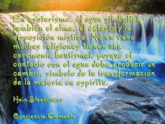 """""""En esoterismo, el agua simboliza también el alma, el éxtasis y la disposición mística. No en vano muchas religiones tienen una ceremonia bautismal, porque el contacto con el agua debe producir un cambio, símbolo de la transformación de la materia en espíritu"""".   Hein Steehouwer  https://www.facebook.com/Conciencia.Diamante CONCIENCIA DIAMANTE blog"""