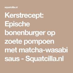 Kerstrecept: Epische bonenburger op zoete pompoen met matcha-wasabi saus - Squatcilla.nl