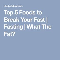 Top 5 Foods to Break Your Fast | Fasting | What The Fat?