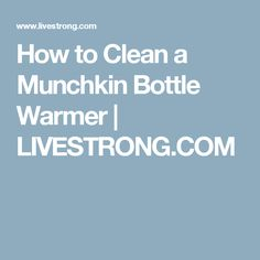 How to Clean a Munchkin Bottle Warmer | LIVESTRONG.COM