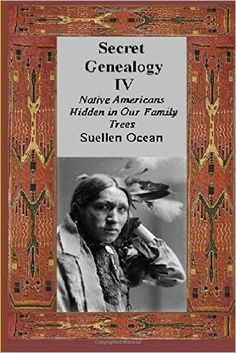 Secret Genealogy IV: Native Americans Hidden in Our Family Trees (Volume 4): Suellen Ocean: 9781500756109: Amazon.com: Books