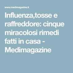 Influenza,tosse e raffreddore: cinque miracolosi rimedi fatti in casa - Medimagazine