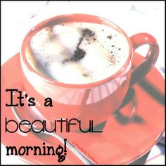 It's a Beautiful Morning! Good Morning Picture, Morning Pictures, Morning Inspiration, Inspiration For Kids, Beautiful Morning, Beautiful Day, Coffee Art, Coffee Cups, Good Morning Sunshine