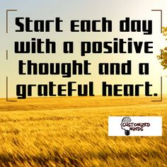 """Start each day with a positive thought and a grateful heart."" #Think #CustomizedMinds"