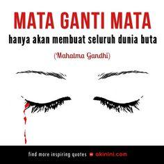"""Mata ganti mata hanya akan membuat seluruh dunia menjadi buta"" (Mahatma Gandhi)"