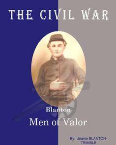 History of the The Civil War Blanton Men of Valor by Jeanie Blanton-Trimble, http://www.amazon.com/dp/B003X4KX48/ref=cm_sw_r_pi_dp_5qxGrb0WNCGAE