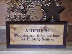 Ready to Ship SALE Hunting Sign Attention We interrupt this marriage Hunting Signs, Hunting Humor, Funny Hunting, Haha So True, Rustic Signs, Wooden Signs, Laughing Quotes, Brown Paint, Marriage Humor