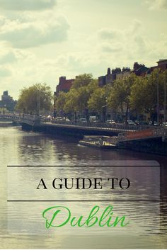 A local's guide to Dublin, Ireland.