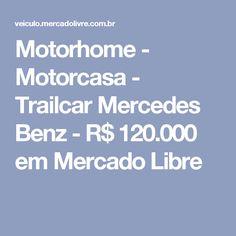 Motorhome - Motorcasa - Trailcar Mercedes Benz - R$ 120.000 em Mercado Libre