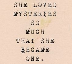 She loved mysteries so much that she became one. #INTJ
