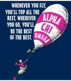 Oh, the Places You'll Go! - Dr. Seuss - Alpha Chi Omega. Wait. I love this.
