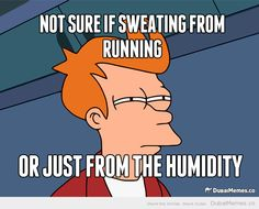Not Sure if Sweating from Running, or Just from the Humidity!