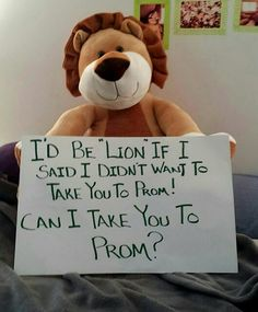 Cute Prom Proposal. I'd be 'Lion' if I said I didn't want to take you to prom! Can I take you to prom?