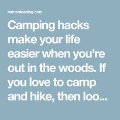 Camping hacks make your life easier when you're out in the woods. If you love to camp and hike, then look at this list of camping hacks and tips!