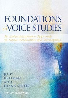 """Foundations of Voice Studies: An Interdisciplinary Approach to Voice Production and Perception"" by Communicative Sciences and Disorders Professor Diana Sidtis and UCLA School of Medicine Professor Jody Kreiman (2011)"