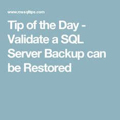 Tip of the Day - Validate a SQL Server Backup can be Restored