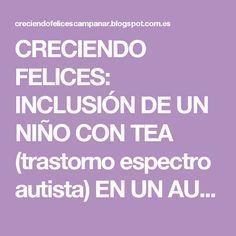 CRECIENDO FELICES: INCLUSIÓN DE UN NIÑO CON TEA (trastorno espectro autista) EN UN AULA ORDINARIA