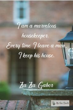 """""""I am a marvelous house."""" - Zsa Zsa Gabor ~ My Fave Quotes Zsa Zsa Gabor, Housekeeper, Quotations, Entertainment, Sayings, Quotes, Qoutes, Qoutes, Dating"""