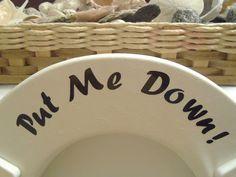 Put Me Down  vinyl toilet seat decal Bathroom by ShabbyUniqueChic, $8.00+  #putmedown, #bathroom,  #toiletdecals