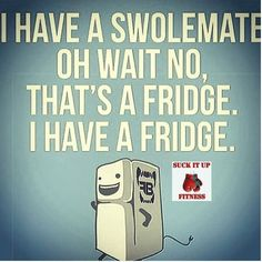 Finally have a swolemate I think this is going to be the one...Oh wait that's my fridge I have a fridge.  Well my fridge is my #MCM to day and every day!  #suckitupfitness #swolemate