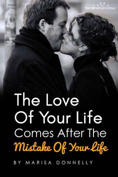 Why The Love Of Your Life Comes After The Mistake Of Your Life