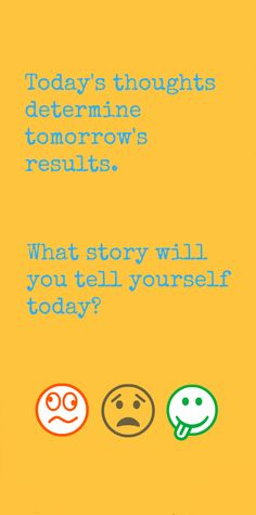Today's thoughts determine tomorrow's results. What story will you tell yourself today?